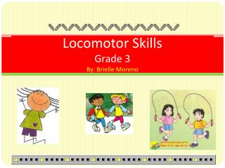 Locomotor  Skills Grade 3 By: Brielle Moreno