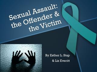 Sexual Assault: the Offender & the Victim
