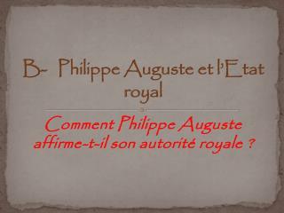 B-    Philippe Auguste et l'Etat royal