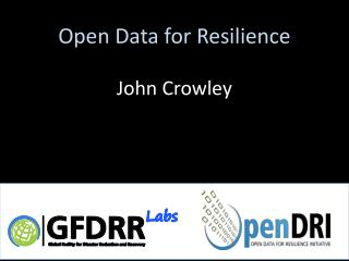 Open Data for  Resilience John  Crowley