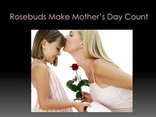 Rosebuds Make Mother's Day Count