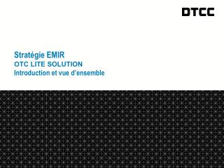 Strat�gie EMIR OTC Lite solution Introduction  et vue  d�ensemble