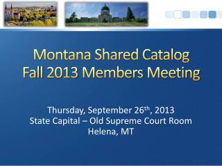 Montana Shared Catalog Fall 2013 Members Meeting