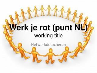 Werk je rot (punt NL) working title