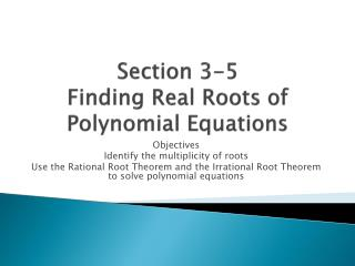 Section 3-5 Finding Real Roots of Polynomial Equations