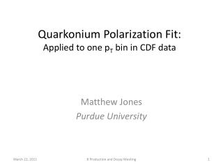 Quarkonium  Polarization Fit: Applied to one  p T  bin in CDF data