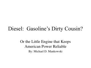 Diesel:  Gasoline s Dirty Cousin