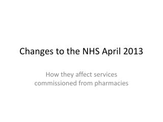 Changes to the NHS April 2013