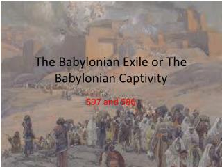 The Babylonian Exile or The Babylonian Captivity