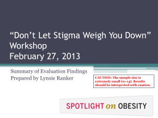 """Don't Let Stigma Weigh You Down"" Workshop February 27, 2013"