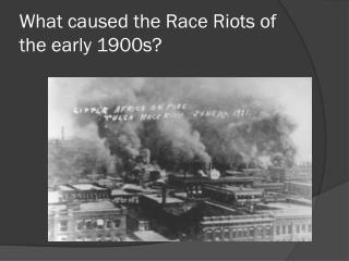 What caused the Race Riots of the early 1900s?