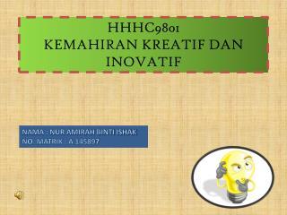 HHHC9801  KEMAHIRAN KREATIF DAN INOVATIF