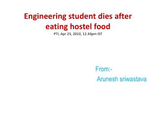 Engineering student dies after eating hostel food PTI, Apr 23, 2010, 12.43pm IST