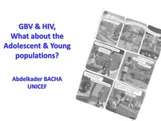 GBV & HIV, What about the Adolescent & Young populations? Abdelkader BACHA UNICEF