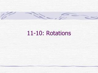 11-10: Rotations