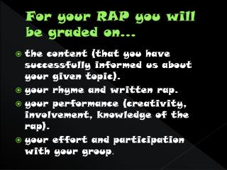 For your RAP you will be graded on…