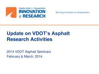 Update on VDOT's Asphalt Research Activities