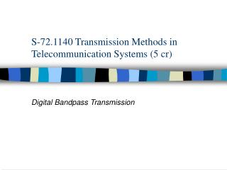 S-72.1140 Transmission Methods in Telecommunication Systems 5 cr
