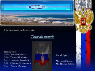 L'observatoire de l'entreprise  Tour du monde  Réalisé  par  : Mlle.   Itimade Oubarra