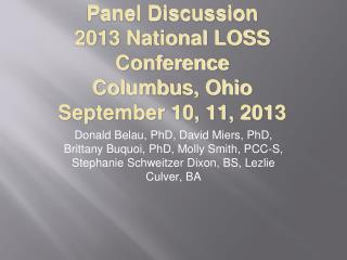 Panel Discussion 2013 National LOSS Conference Columbus, Ohio September 10, 11, 2013