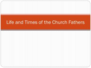 Life and Times of the Church Fathers
