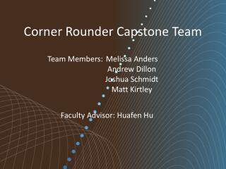 Corner Rounder Capstone Team