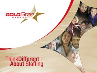 GoldStar s 10 years of staffing performance allows us to offer the most sophisticated processes for recruiting the best