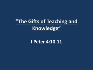 """""""The Gifts of Teaching and Knowledge"""" I Peter 4:10-11"""