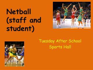 Netball (staff and  student)