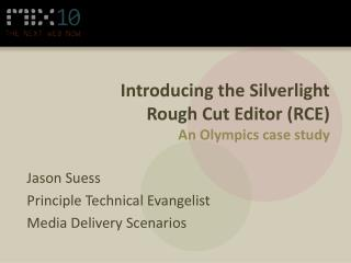 Introducing the Silverlight  Rough Cut Editor (RCE) An Olympics case study