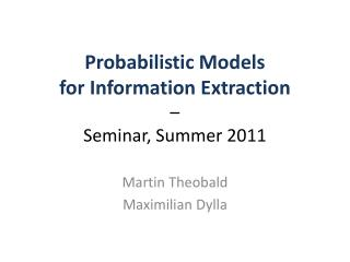 Probabilistic Models  for Information Extraction –  Seminar, Summer 2011