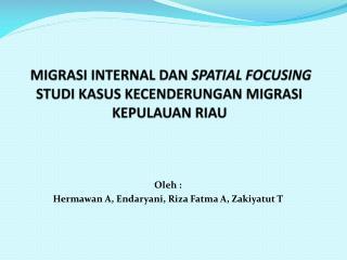 MIGRASI INTERNAL  DAN  SPATIAL FOCUSING STUDI KASUS  KECENDERUNGAN  MIGRASI KEPULAUAN RIAU