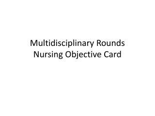 Multidisciplinary Rounds Nursing Objective Card