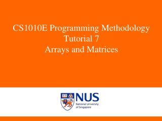 CS1010E Programming Methodology Tutorial  7 Arrays and  Matrices
