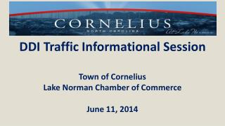 DDI Traffic Informational Session Town of Cornelius Lake Norman Chamber of Commerce June 11, 2014