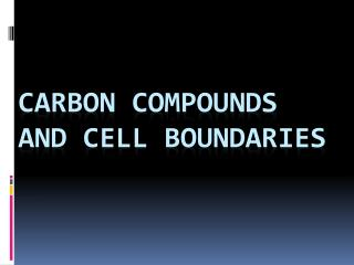 Carbon compounds and Cell boundaries