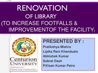 PRESENTED BY : Pratikshya Mishra Lipika Rani Khandualo Abhishek Kumar Subrat Dash