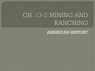 CH. 13-2 MINING AND RANCHING