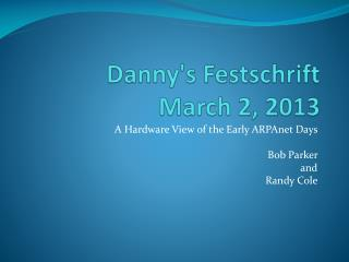 Danny's  Festschrift March 2, 2013