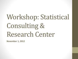 Workshop: Statistical Consulting & Research Center