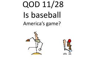 QOD 11/28  Is baseball America's  game ?