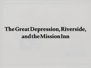 The Great Depression, Riverside, and the Mission Inn