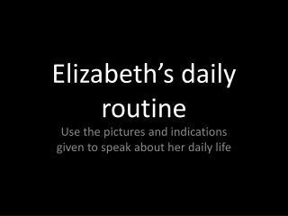 Elizabeth's daily  routine