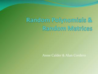 Random Polynomials & Random Matrices