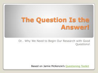 The Question Is the Answer!