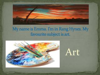 My name is Emma. I'm in Rang Hynes. My favourite subject is art.