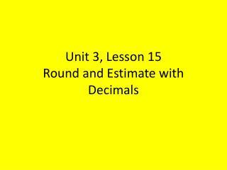 Unit 3, Lesson 15 Round and Estimate with Decimals