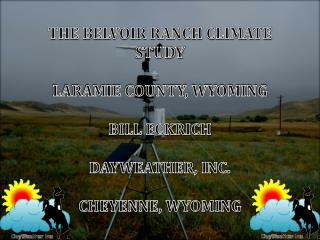 THE BELVOIR RANCH CLIMATE STUDY LARAMIE COUNTY, WYOMING BILL ECKRICH DAYWEATHER, INC.