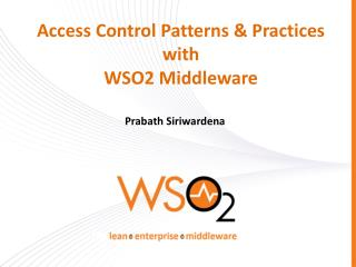 Access Control Patterns & Practices with  WSO2 Middleware