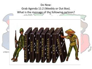 Do Now: Grab Agenda 11:2 (Weebly or Out Box). What is the message of the following cartoon?